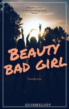 Beauty Bad Girl by quinmelody87
