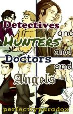 Detectives and Hunters and Doctors and Angels by perfectlyparadox