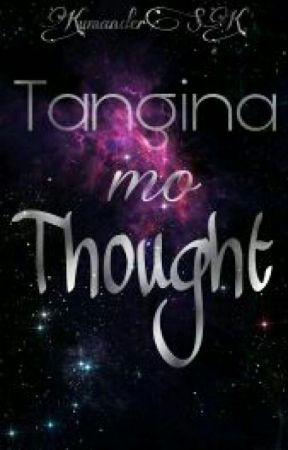 Tangina mo Thought. by KumanderSK