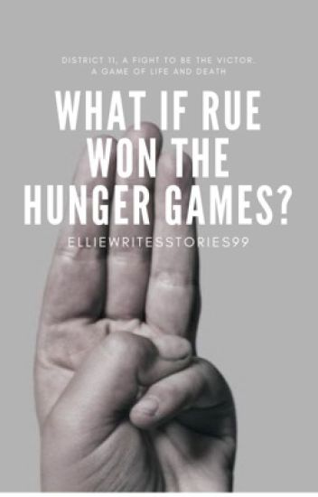 What If Rue Won The Hunger Games Ellie Wattpad