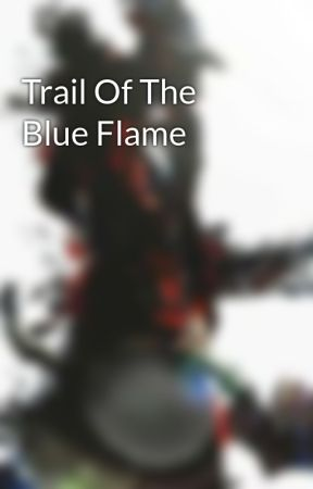 Trail Of The Blue Flame by PaleGlaive