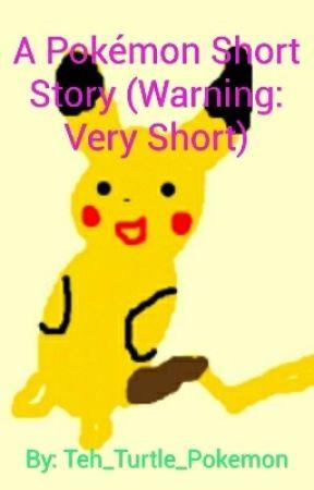 A Pokémon Short Story (Warning: Very Short) by Teh_Turtle_Pokemon