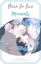 Born to live moments - ||Drabbles|| by Mimmulus
