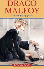Draco Malfoy and the Killing Curse by Tommy_Dime
