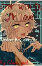 Stay with me my love (Yandere boy x reader) by Clari_girl