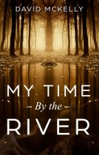 My Time By the River by dmckelly