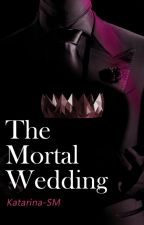 The Mortal Wedding.[COURS D'EDITION] by katarina-SM