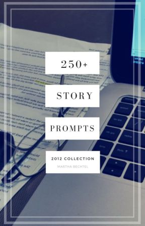 Saturday Story Prompts 2012 Yearly Collection by MarthaBechtel