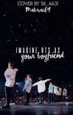 Imagine BTS as your boyfriend by Maknae09