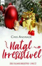 Natal Irresistível  by CrisAndradeBooks