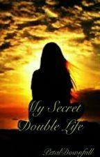 My Secret Double Life by PetalDownfall