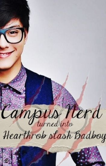 Campus Nerd Turned to Heartthrob and Badboy