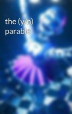 the (y/n) parable by creepydolly95