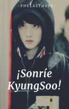 ¡Sonríe KyungSoo! ➸  ChenSoo  by TheLastHoope