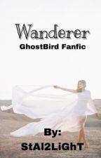 Wanderer ~ Ghost Bird Fanfic  by StAl2LiGhT