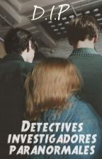 D.I.P: Detectives Investigadores Paranormales by rhodochrosite_
