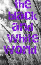 The black and white world  by herbrokenshades