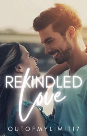 Rekindled Love by OutOfMyLimit17
