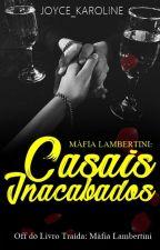 Máfia Lambertini: Casais Inacabados  by Joyce_Karoline