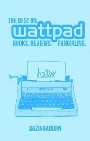 The Best on Wattpad by Bazingaburn