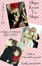Ships React To Ships by IamKawaii2414