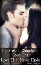 The Stelena Chronicles: Love that Never Ends 'Book One' (EDITING) by Fangirl_VampGirl