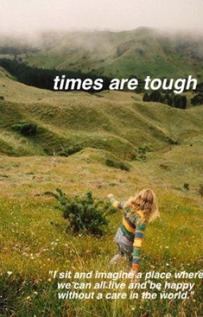 Times Are Tough ♡ O.C.✔️ by fakestlukestan