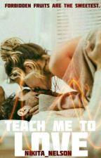 Teach Me To Love by Nikita_Nelson