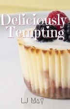 Deliciously Tempting. (COMPLETED)  by LJMay03
