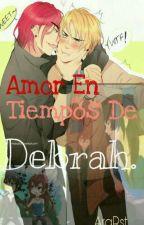 Amor en tiempos de Debrah. by ararst