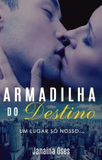 ARMADILHA DO DESTINO by Janie1608