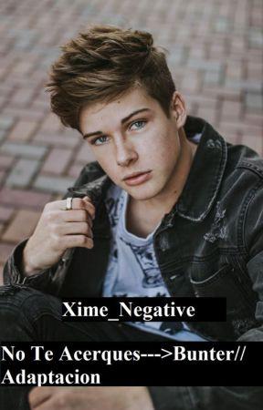 No Te Acerques ---> Bunter // Adaptación. by Xime_Negative