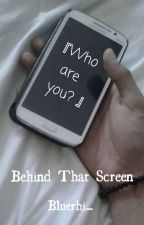 Behind That Screen by BlueRhi_