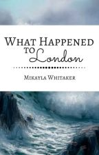 What Happened to London by shyauthorwrites