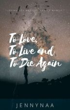 To Love, To Live and To Die Again by Ms_Silencieux