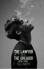 The Lawyer and the Greaser [Book 3] by MJAshlin