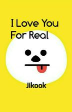 I Love You For Real (JIKOOK) -Short Story- by JiminieEhPabo