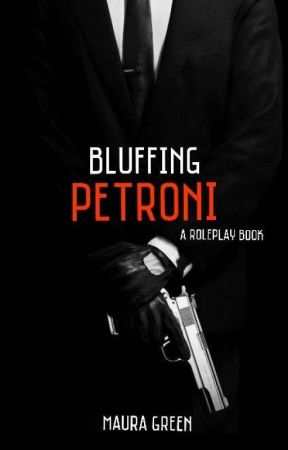 Bluffing 'PETRONI' • A Mafia Roleplay Book by lovemauragreen