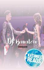 DJ Banatero (One Shot) #KathNielReads by erindizon