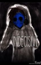 Indesicive [ Eyeless Jack Love Story ] by Aethionema
