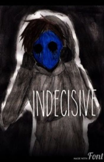 Indesicive [ Eyeless Jack Love Story ]