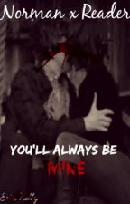 Norman Bates x Reader [You'll Always Be Mine] by Idubbbzz