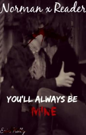 Norman Bates x Reader [You'll Always Be Mine]