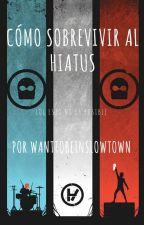 Cómo sobrevivir al hiatus. by WantToBeInSlowtown