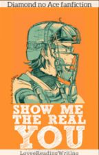 """Show Me the Real You"" (Diamond no Ace fanfiction) by LoveeReadingWriting"