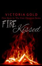 Fire Kissed- Book 1 of The Four Elements by kingsimba404