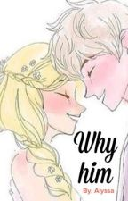 Why Him? by fandommania