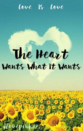 The Heart Wants What It Wants || COMING SOON || by Ilovepink72