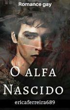 O AlFA NASCIDO (romance gay) by ericaferreira689