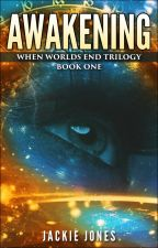 Awakening (When Worlds End Trilogy, Bk 1 - Sci-Fantasy) by JackieJonesFiction